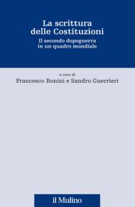 La scrittura delle Costituzioni. Il secondo dopoguerra in un quadro mondiale, Sandro Guerrieri, Francesco Bonini
