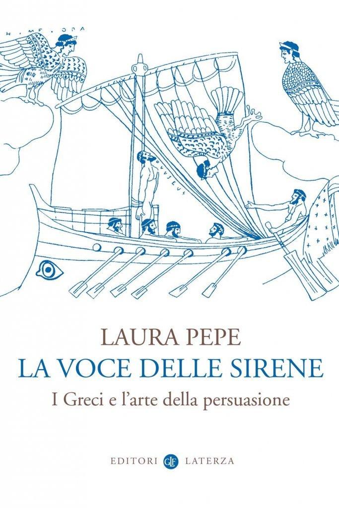 """""""La voce delle Sirene. I Greci e l'arte della persuasione"""" di Laura Pepe"""