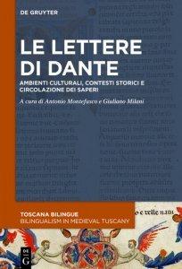 Le lettere di Dante.Ambienti culturali, contesti storici e circolazione dei saperi, Antonio Montefusco, Giuliano Milani
