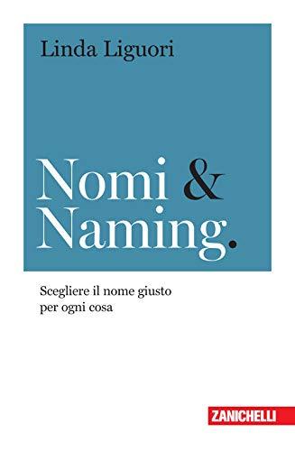 """""""Nomi & Naming. Scegliere il nome giusto per ogni cosa"""" di Linda Liguori"""