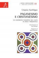 """""""Paganesimo e Cristianesimo. Un confronto filosofico nel culto in epoca tardo antica"""" di Crispino Sanfilippo"""
