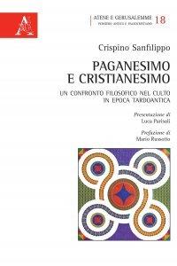 Paganesimo e Cristianesimo. Un confronto filosofico nel culto in epoca tardo antica, Crispino Sanfilippo