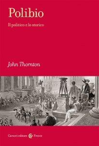 Polibio. Il politico e lo storico, John Thornton
