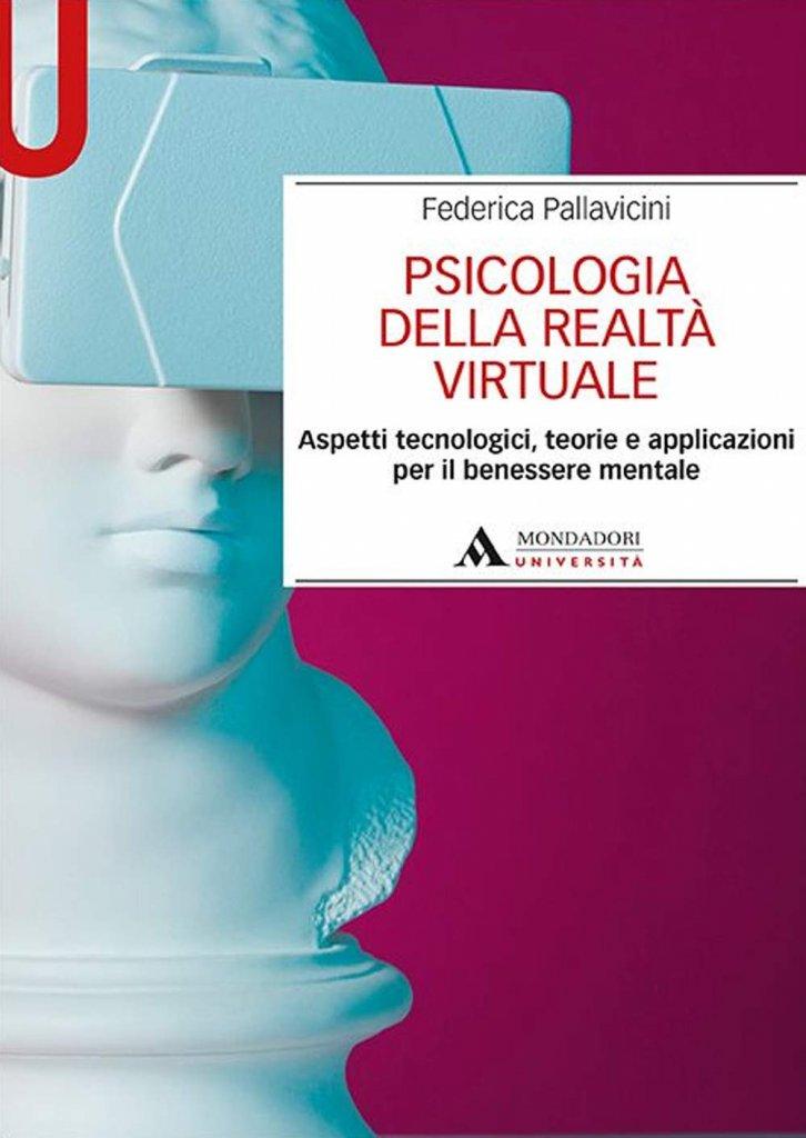 """""""Psicologia della realtà virtuale. Aspetti tecnologici, teorie e applicazioni per il benessere mentale"""" di Federica Pallavicini"""