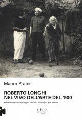 """""""Roberto Longhi. Nel vivo dell'arte del '900"""" di Mauro Pratesi"""