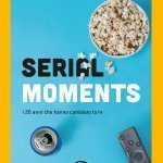 """""""Serial Moments. I 20 anni che hanno cambiato la tv"""" di Diego Castelli e Marco Villa"""
