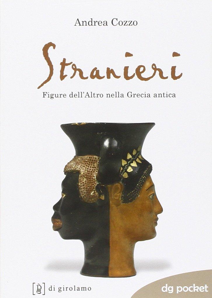 """""""Stranieri. Figure dell'Altro nella Grecia antica"""" di Andrea Cozzo"""