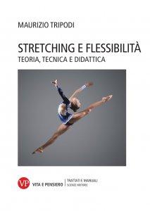 Stretching e flessibilità. Teoria, tecnica e didattica, Maurizio Tripodi