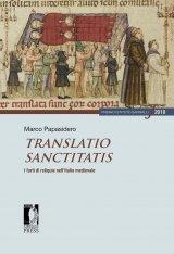 """""""Translatio sanctitatis. I furti di reliquie nell'Italia medievale"""" di Marco Papasidero"""