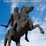 """Alessandro Magno e pensiero strategico moderno"" di Sotirios Fotios Drokalos"