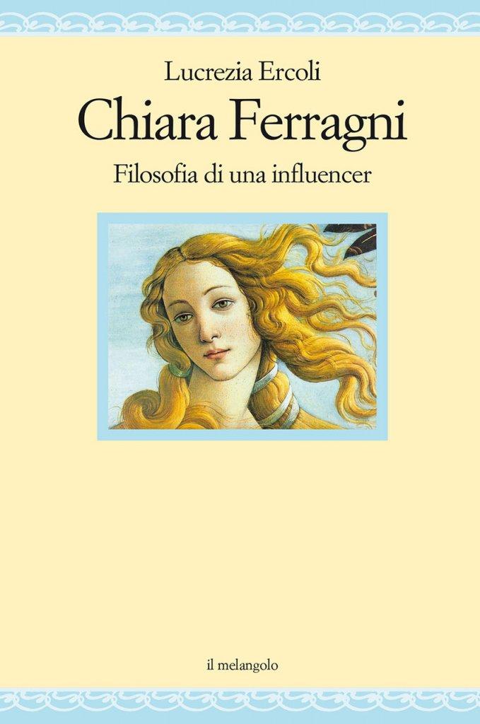 """Chiara Ferragni. Filosofia di una influencer"" di Lucrezia Ercoli"