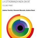 """""""Cittadinanza digitale e tecnocivismo. In un mondo digitale la cittadinanza inizia dai bit"""" di Andrea Trentini, Giovanni Biscuolo e Andrea Rossi"""