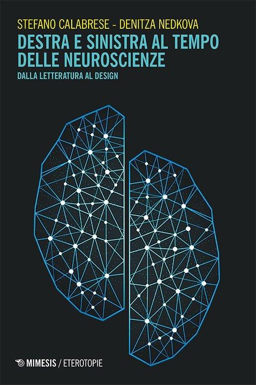 """""""Destra e sinistra al tempo delle neuroscienze. Dalla letteratura al design"""" di Stefano Calabrese e Denitza Nedkova"""