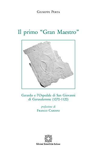 """""""Il primo """"Gran Maestro"""". Gerardo e l'Ospedale di San Giovanni di Gerusalemme (1070-1120)"""" di Giuseppe Perta"""