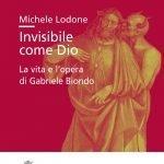 """""""Invisibile come Dio. La vita e l'opera di Gabriele Biondo"""" di Michele Lodone"""
