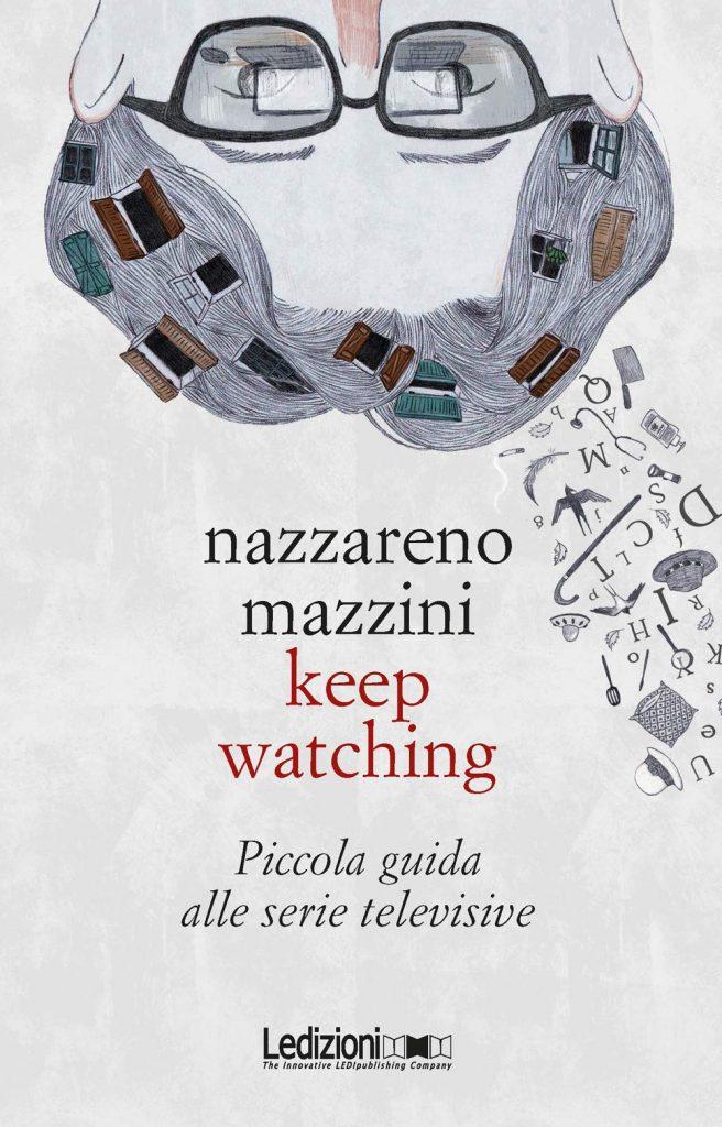 """""""Keep watching. Piccola guida alle serie televisive"""" di Nazzareno Mazzini"""
