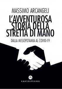 L'avventurosa storia della stretta di mano. Dalla Mesopotamia al Covid-19, Massimo Arcangeli