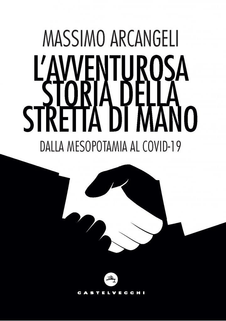 """""""L'avventurosa storia della stretta di mano. Dalla Mesopotamia al Covid-19"""" di Massimo Arcangeli"""