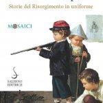 """""""L'elmo di Scipio. Storie del Risorgimento in uniforme"""" di Jacopo Lorenzini"""