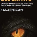 """""""L'ombra del cattivo. L'antagonista in 10 saghe del fantastico, tra letteratura, cinema e televisione"""" a cura di Marina Lenti"""