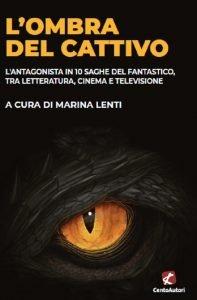 L'ombra del cattivo. L'antagonista in 10 saghe del fantastico, tra letteratura, cinema e televisione, Marina Lenti