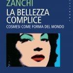 """""""La bellezza complice. Cosmesi come forma del mondo"""" di Giuliano Zanchi"""