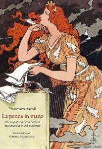 La penna in mano. Per una storia della cultura manoscritta in età moderna, Francesco Ascoli