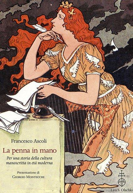 """""""La penna in mano. Per una storia della cultura manoscritta in età moderna"""" di Francesco Ascoli"""