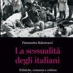 """""""La sessualità degli italiani. Politiche, consumi e culture dal 1945 ad oggi"""" di Fiammetta Balestracci"""