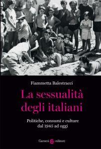 La sessualità degli italiani. Politiche, consumi e culture dal 1945 ad oggi, Fiammetta Balestracci