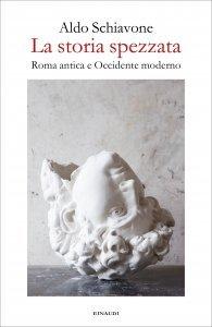 La storia spezzata. Roma antica e Occidente moderno, Aldo Schiavone