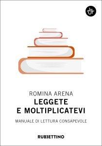 Leggete e moltiplicatevi. Manuale di lettura consapevole, Romina Arena