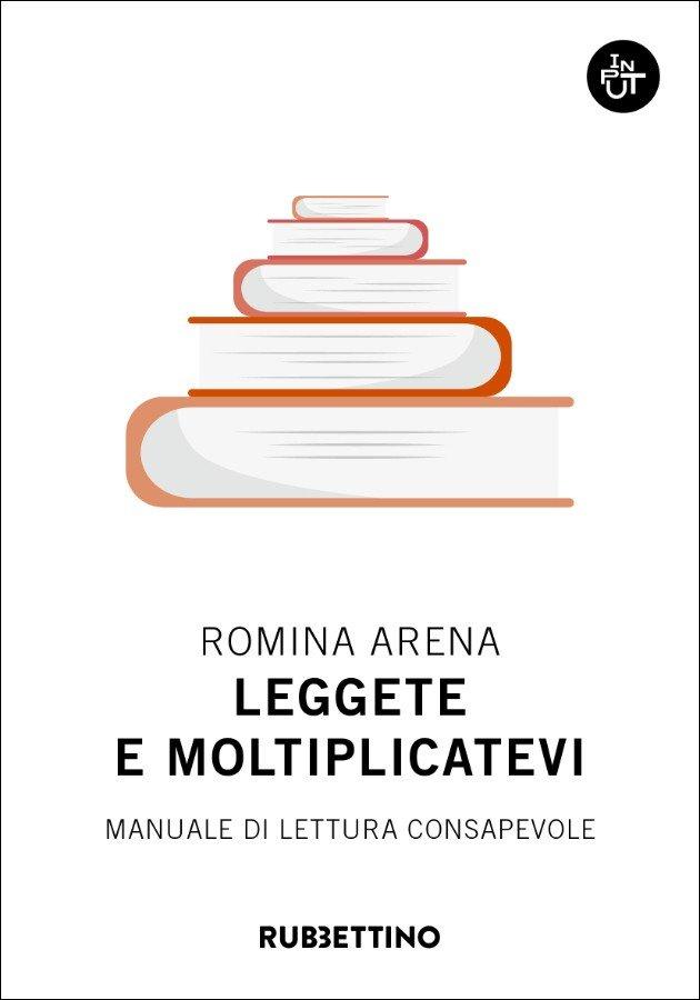 """""""Leggete e moltiplicatevi. Manuale di lettura consapevole"""" di Romina Arena"""