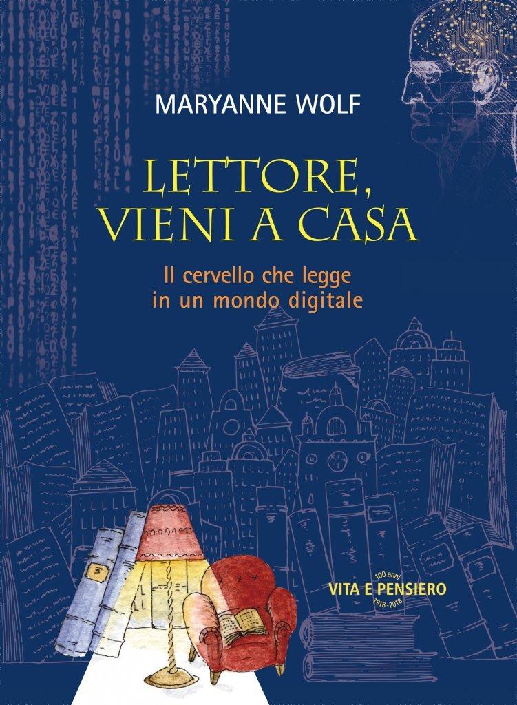 """""""Lettore, vieni a casa. Il cervello che legge in un mondo digitale"""" di Maryanne Wolf"""
