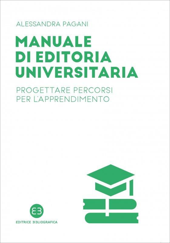 """""""Manuale di editoria universitaria. Progettare percorsi per l'apprendimento"""" di Alessandra Pagani"""