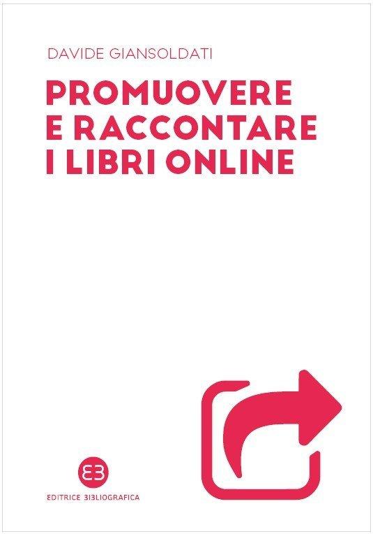 """""""Promuovere e raccontare i libri online"""" di Davide Giansoldati"""