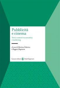 Pubblicità e cinema. Testi e contesti tra semiotica e marketing, Ruggero Ragonese, Martina Federico