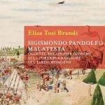 """""""Sigismondo Pandolfo Malatesta. Oggetti, relazioni e consumi alla corte di un signore del tardo medioevo"""" di Elisa Tosi Brandi"""