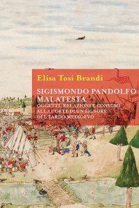 Sigismondo Pandolfo Malatesta. Oggetti, relazioni e consumi alla corte di un signore del tardo medioevo, Elisa Tosi Brandi