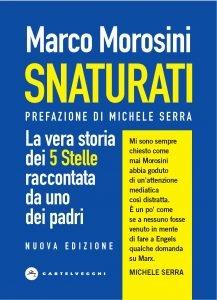 Snaturati. La vera storia dei 5 Stelle raccontata da uno dei padri, Marco Morosini