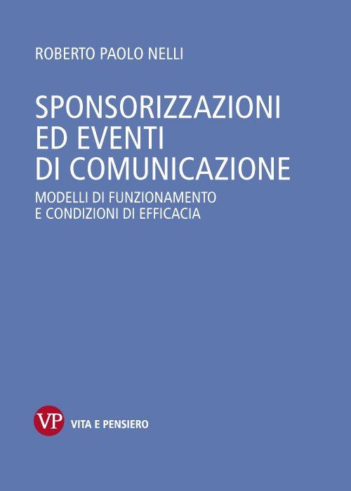 """""""Sponsorizzazioni ed eventi di comunicazione. Modelli di funzionamento e condizioni di efficacia"""" di Roberto Nelli"""