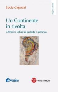 Un continente in rivolta. L'America Latina tra protesta e speranza, Lucia Capuzzi