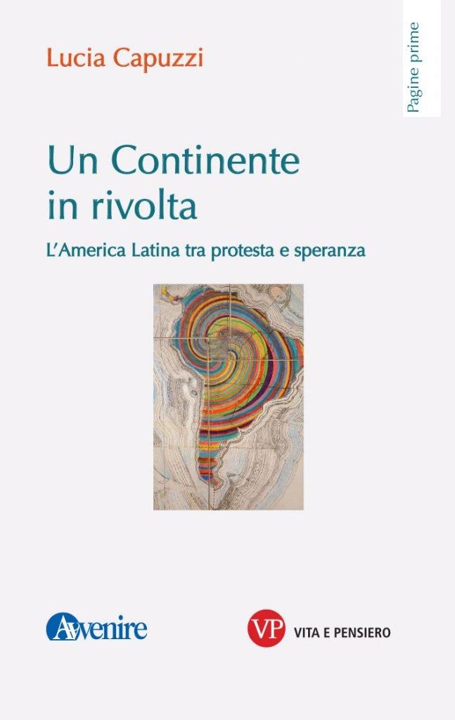 """""""Un continente in rivolta. L'America Latina tra protesta e speranza"""" di Lucia Capuzzi"""