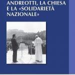 """""""Andreotti, la Chiesa e la «solidarietà nazionale»"""" di Augusto D'Angelo"""