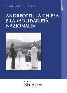 Andreotti, la Chiesa e la «solidarietà nazionale», Augusto D'Angelo