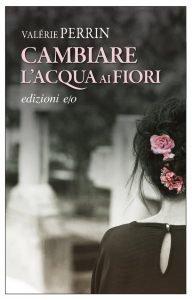 Cambiare l'acqua ai fiori, Valérie Perrin, riassunto, trama, recensione