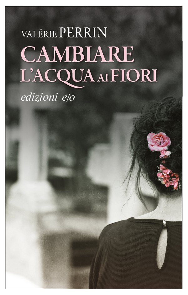 """""""Cambiare l'acqua ai fiori"""" di Valérie Perrin: riassunto trama e recensione"""