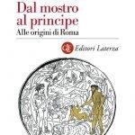 """""""Dal mostro al principe. Alle origini di Roma"""" di Paolo Carafa e Andrea Carandini"""