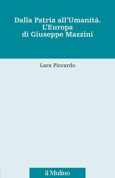 """""""Dalla Patria all'Umanità. L'Europa di Giuseppe Mazzini"""" di Lara Piccardo"""
