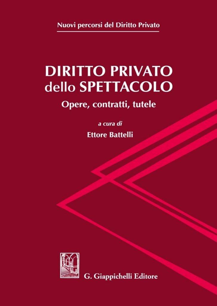 """""""Diritto privato dello spettacolo. Opere, contratti, tutele"""" a cura di Ettore Battelli"""